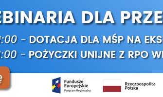 Webinaria – dotacje dla MŚP naekspansję zagraniczną,  pożyczki unijne zRPO WiM 2014–020 dla przedsiębiorców.